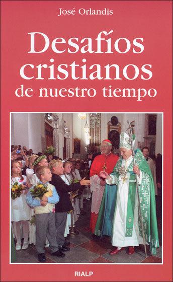 Desafios Cristianos De Nuestro Tiempo por Jose Orlandis