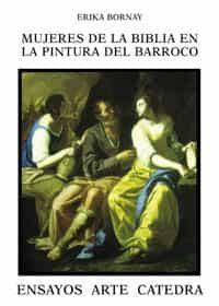 mujeres de la biblia en la pintura del barroco-erika bornay-9788437616742