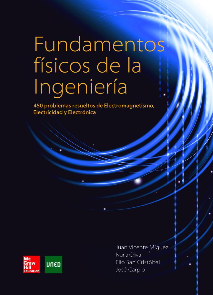 Fundamentos Físicos De La Ingeniería: 450 Problemas Resueltos De Electromagnetismo, Electricidad Y Electrónica. por M. Carpio