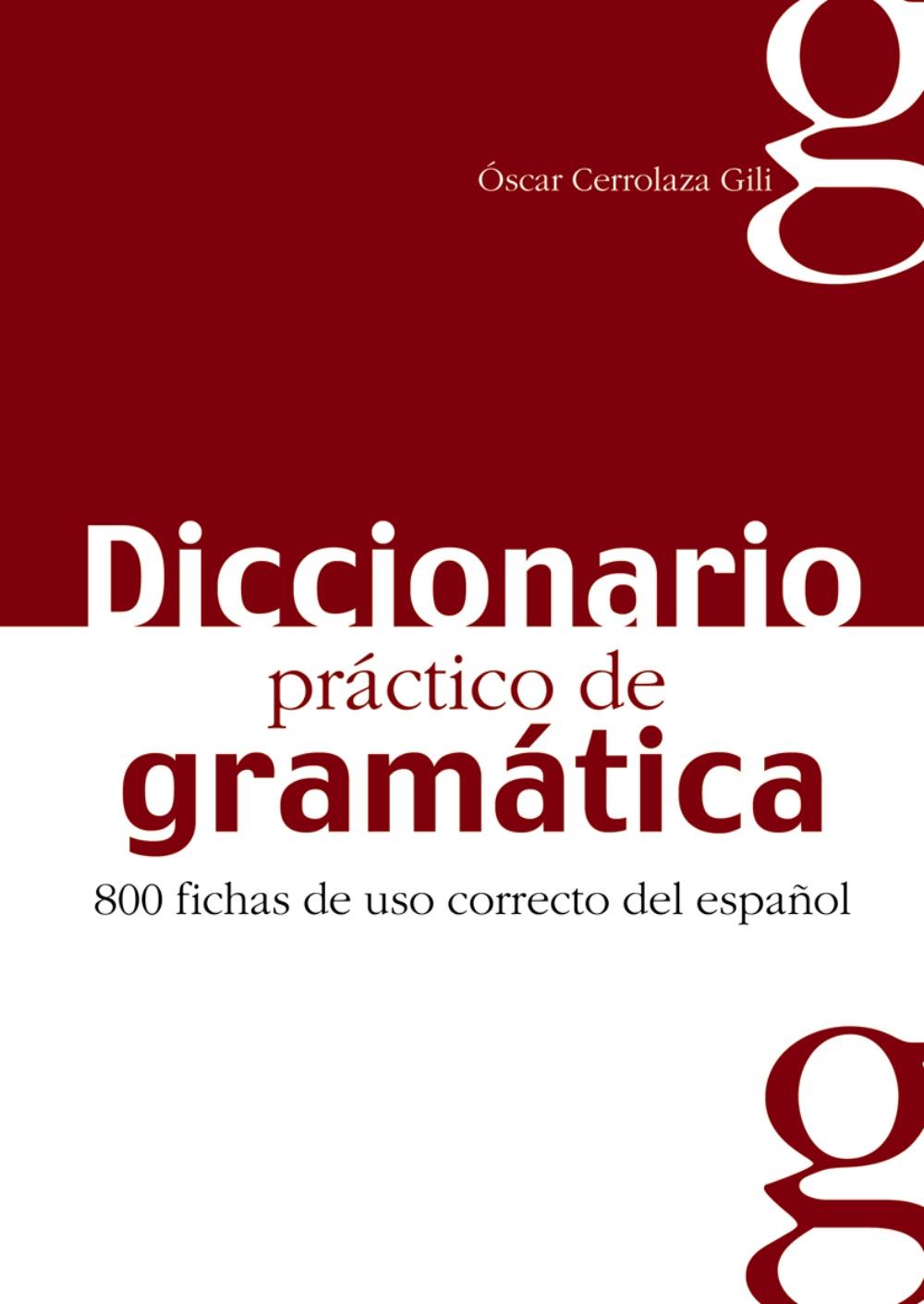 diccionario practico de gramatica: 800 fichas de uso correcto del español-oscar cerrolaza gili-9788477116042