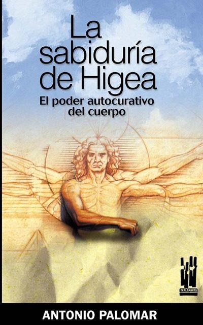 La Sabiduria De Higea. El Poder Curativo Del Cuerpo por Antonio Palomar epub