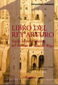 Libro Del Rey Arturo. Segun La Parte Arturica Del Roman De Brut D E Wace por Mario Botero Garcia