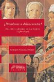 ¿pecadoras O Delincuentes?: Delito Y Genero En La Corte (1580-163 0) por Enrique Villalba Perez