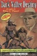 Dark Valley Destiny: La Vida De Robert E. Howard por L. Sprague De Camp;                                                                                                                                                                                                          Catherine Crook De Camp;