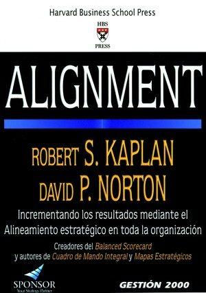 Alignment: Como Alinear La Organizacion A La Estrategia A Traves Del Cuadro De Mando Integral por Robert S. Kaplan;                                                                                    David P. Norton