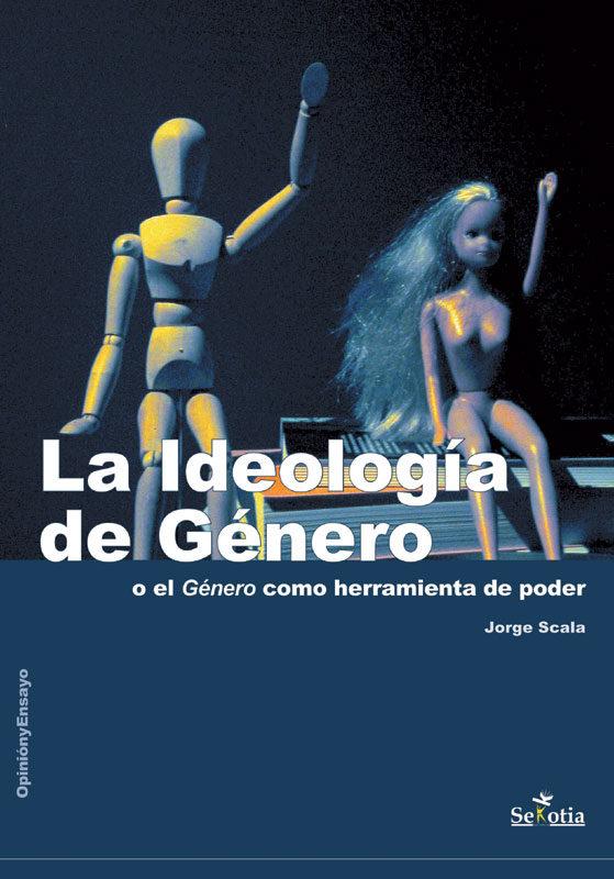 la ideologia de genero o el genero como herramienta de poder-jorge scala-9788496899742