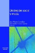 Distincion Social Y Moda por Ana Marta Gonzalez;                                                                                    Alejandro Nestor Garcia