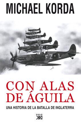 Con Alas De Aguila: Una Historia De La Batalla De Inglaterra por Michael Korda