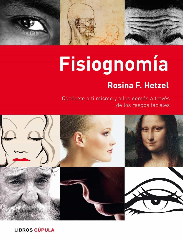 Fisiognomia: Conocete A Ti Mismo Y A Los Demas A Traves De Los Rasgos Faciales por Rosina F. Hetzel epub