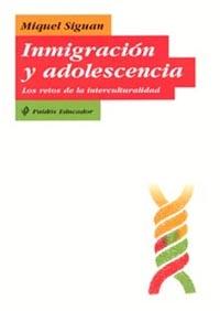 Inmigracion Y Adolescencia: Los Retos De La Interculturalidad por Miquel Siguan Soler