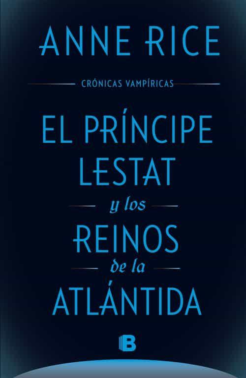 el principe lestat y los reinos de la atlantida (cronicas vampiricas vol. xii)-anne rice-9788466661652