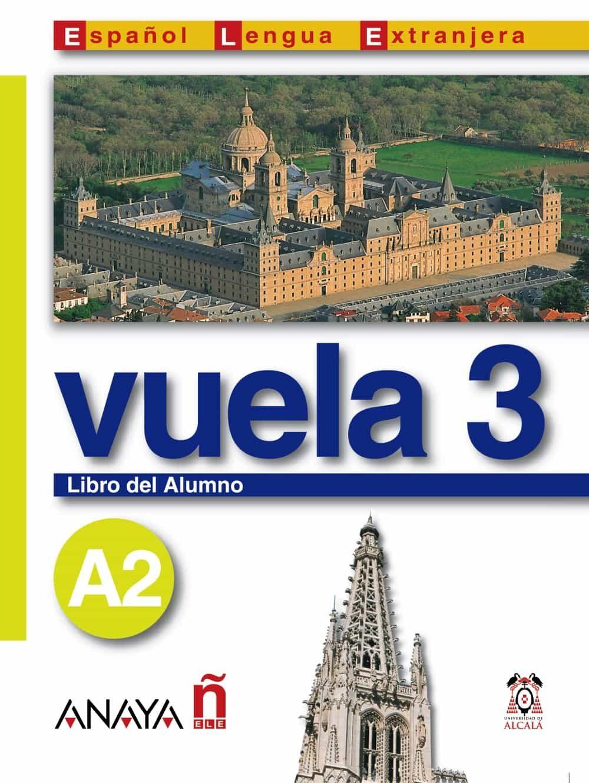 Vuela 3: Libro Del Alumno A2 (intensio) (ele: Español Lengua Extr Anjera) (incluye Audio-cd) por Vv.aa.