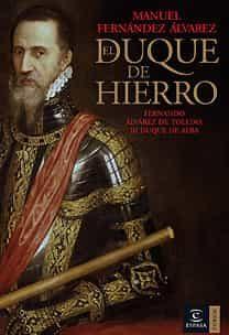 El Duque De Hierro: Fernando Alvarez De Toledo, Iii Duque De Alba por Manuel Fernandez Alvarez