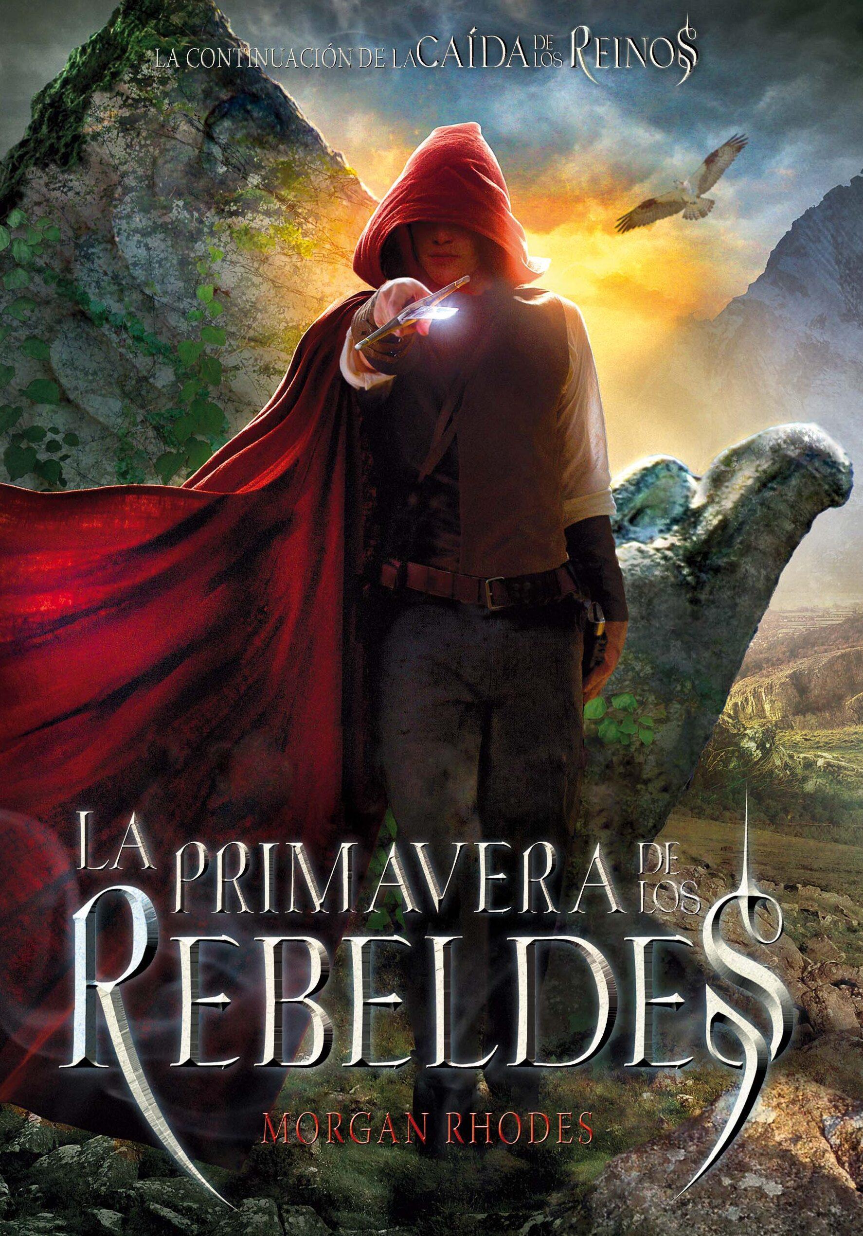 La Caida De Los Reinos 2: La Primavera De Los Rebeldes por Morgan Rhodes