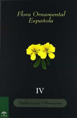 Flora Ornamental Española (vol. Iv): Papilionaceae; Proteaceae por Jose M. Sanchez De Lorenzo Caceres epub