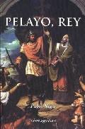 Pelayo, Rey (3ª Ed.) por Pablo Vega Junquera epub