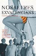 Nosaltres, Exvalencians: Catalunya Vista Des De Baix por Vv.aa.