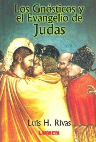 Los Gnosticos Y El Evangelio De Judas por Luis H. Rivas