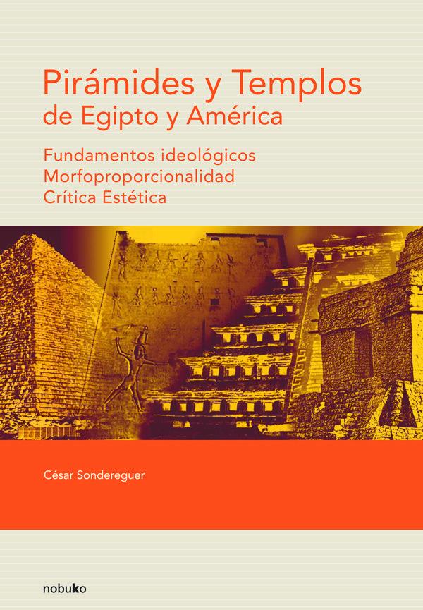Piramides Y Templos De Egipto Y America. Fundamentos Ideologicos. Morfoproporcionalidad. Critica Estetica por Cesar Sondereguer Gratis