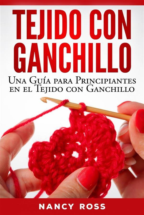 TEJIDO CON GANCHILLO: UNA GUÍA PARA PRINCIPIANTES EN EL TEJIDO CON ...