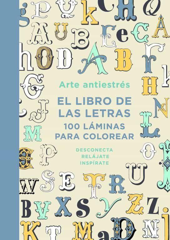 ARTE ANTIESTRES: EL LIBRO DE LAS LETRAS. 100 LAMINAS PARA COLOREAR ...