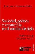 Sociedad, Politica Y Economia En El Cambio De Siglo: Reflexiones De Fomento Social por Jose Juan Romero epub