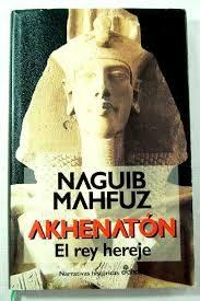 Akhenaton: El Rey Hereje por Naguib Mahfuz