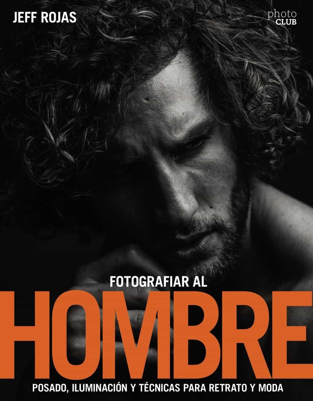fotografiar al hombre: posado, iluminacion y tecnicas de disparo para retrato y moda-jeff rojas-9788441539662