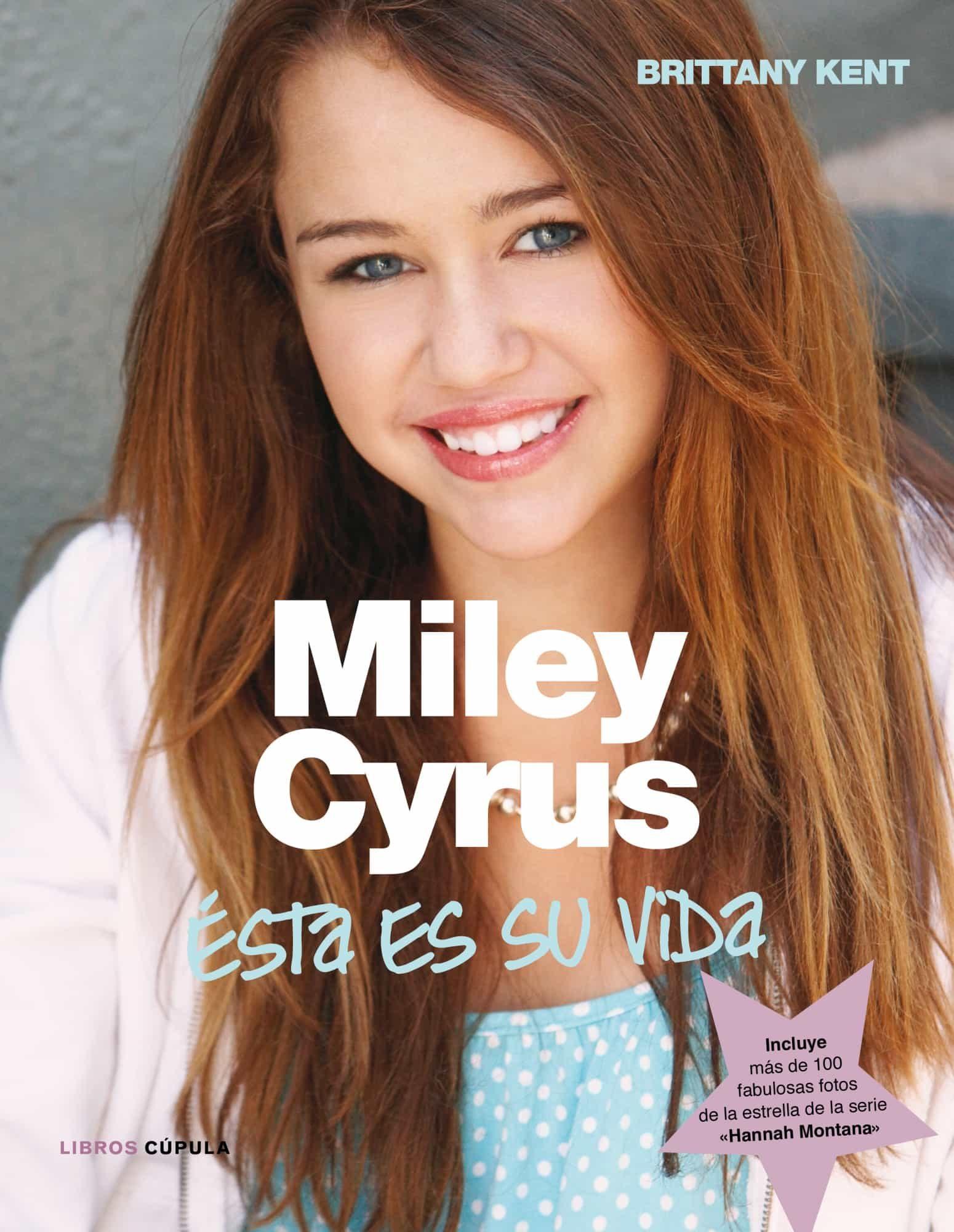 Miley Cyrus: Esta Es Su Vida por Brittany Kent