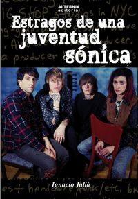 estragos de una juventud sonica-ignacio julia campos-9788461653362