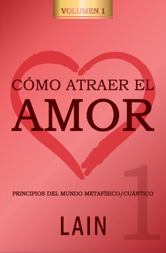 Como Atraer El Amor 1 por Lain Garcia Calvo