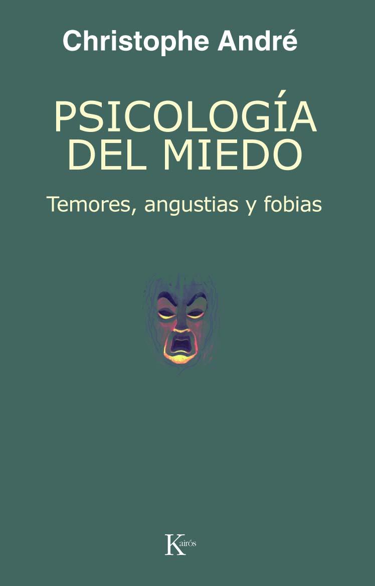 Psicologia Del Miedo: Temores, Angustias Y Fobias por Christophe Andre