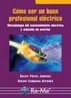 como ser un buen profesional electrico: metodologia del mantenimi ento electrico y solucion de averias-oscar perez-9788478979462