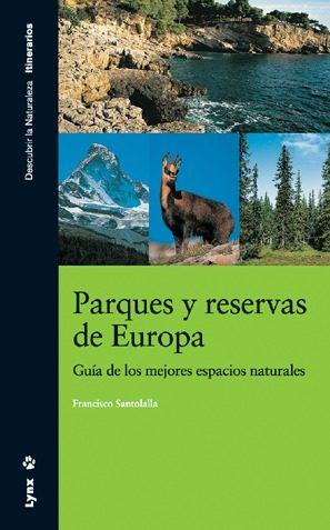Parques Y Reservas De Europa: Guia De Los Mejores Espacios Natura Les por Francisco Santolalla