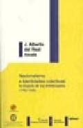 Nacionalismo E Identidades Colectivas: La Disputa De Los Intelect Uales (1762-1936) por J. Alberto Del Real Alcala epub