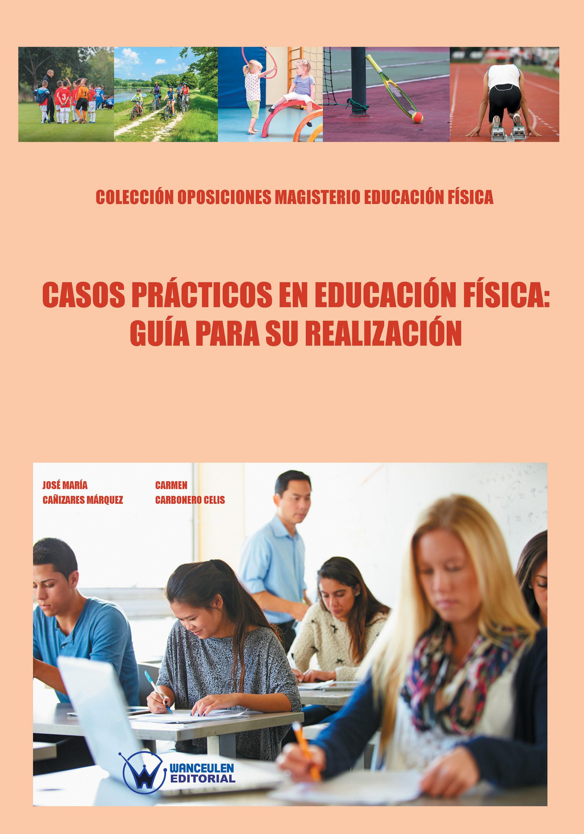 Casos Prácticos En Educación Física: Guía Para Su Resolución   por Jose Maria Cañizares Marquez, Carmen Carbonero Celis