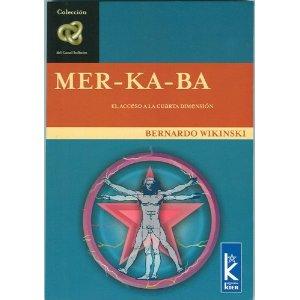 MER-KA-BA: EL ACCESO A LA CUARTA DIMENSION | BERNARDO WIKINSKI ...