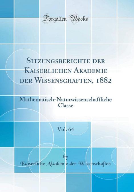 Sitzungsberichte Der Kaiserlichen Akademie Der Wissenschaften, 1882, Vol. 64 Descargar PDF Ahora