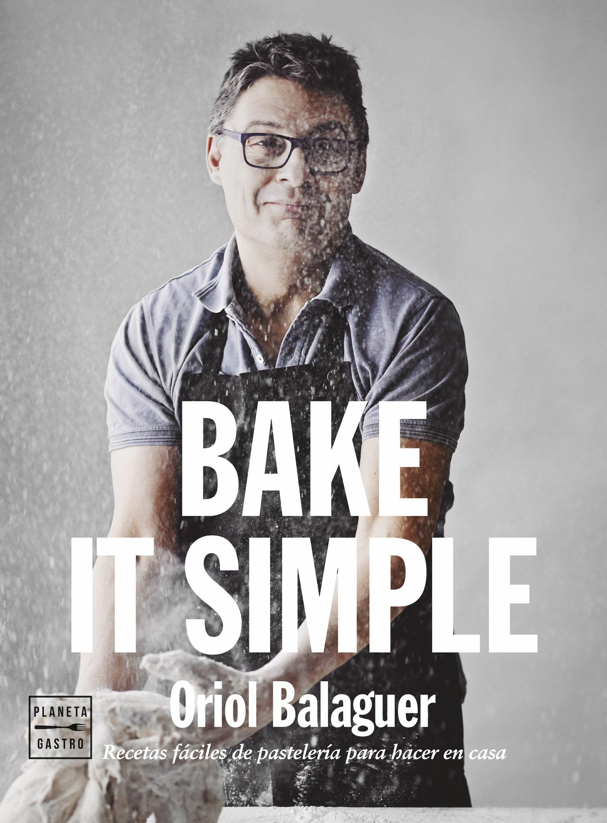 bake it simple: pasteleria facil con oriol balaguer-oriol balaguer-jon sarabia-9788408151272
