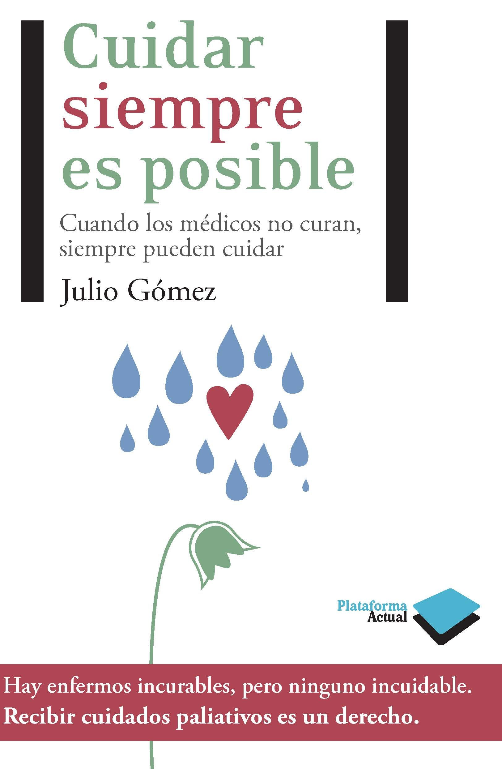 Cuidar Siempre Es Posible: Cuando Los Medicos No Curan Siempre Pu Eden Cuidar por Julio Gomez Cañedo