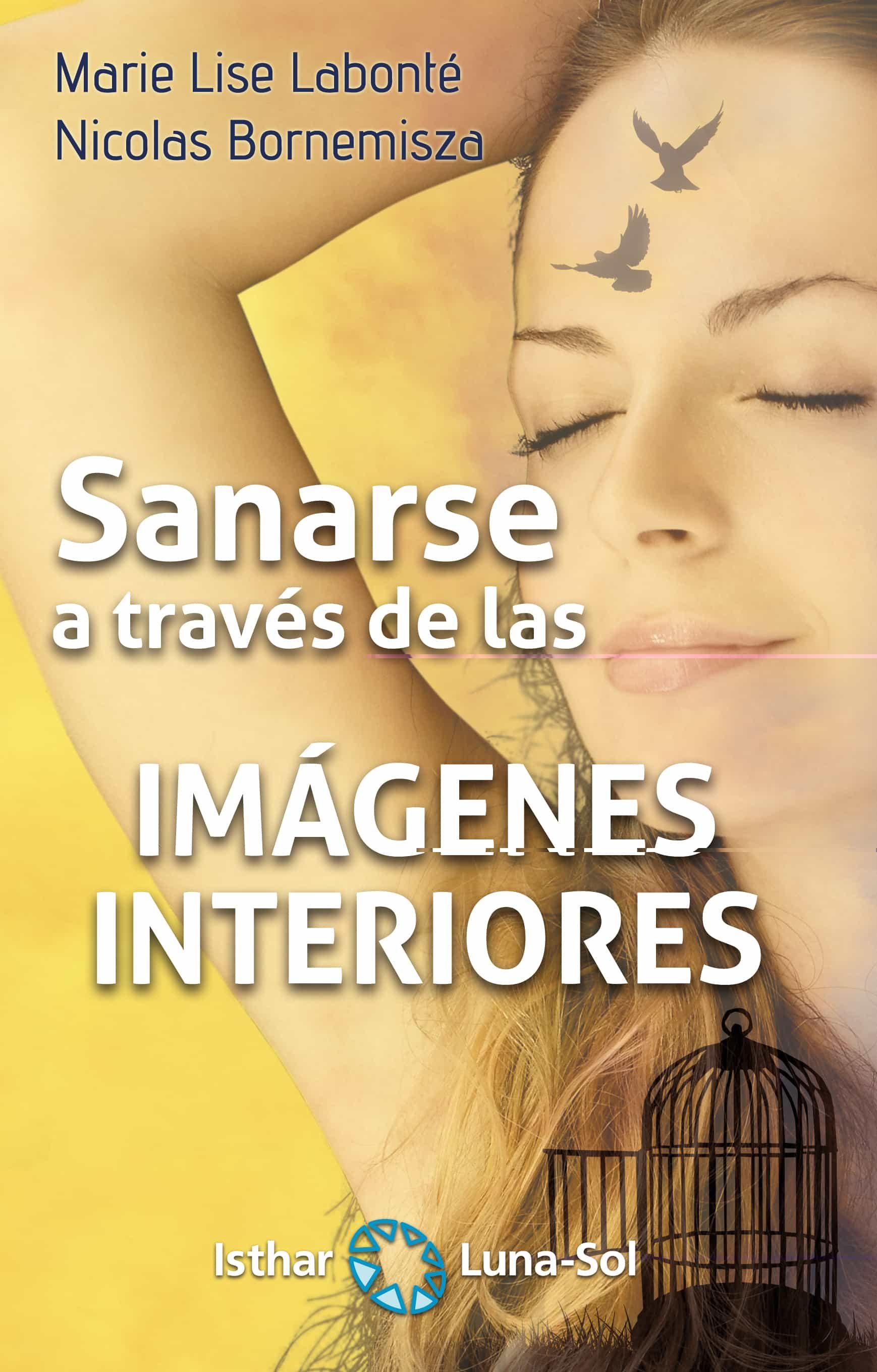 Sanarse A Traves De Las Imagenes Interiores por Marie Lise Labonte;                                                           Nicolas Bornemisza