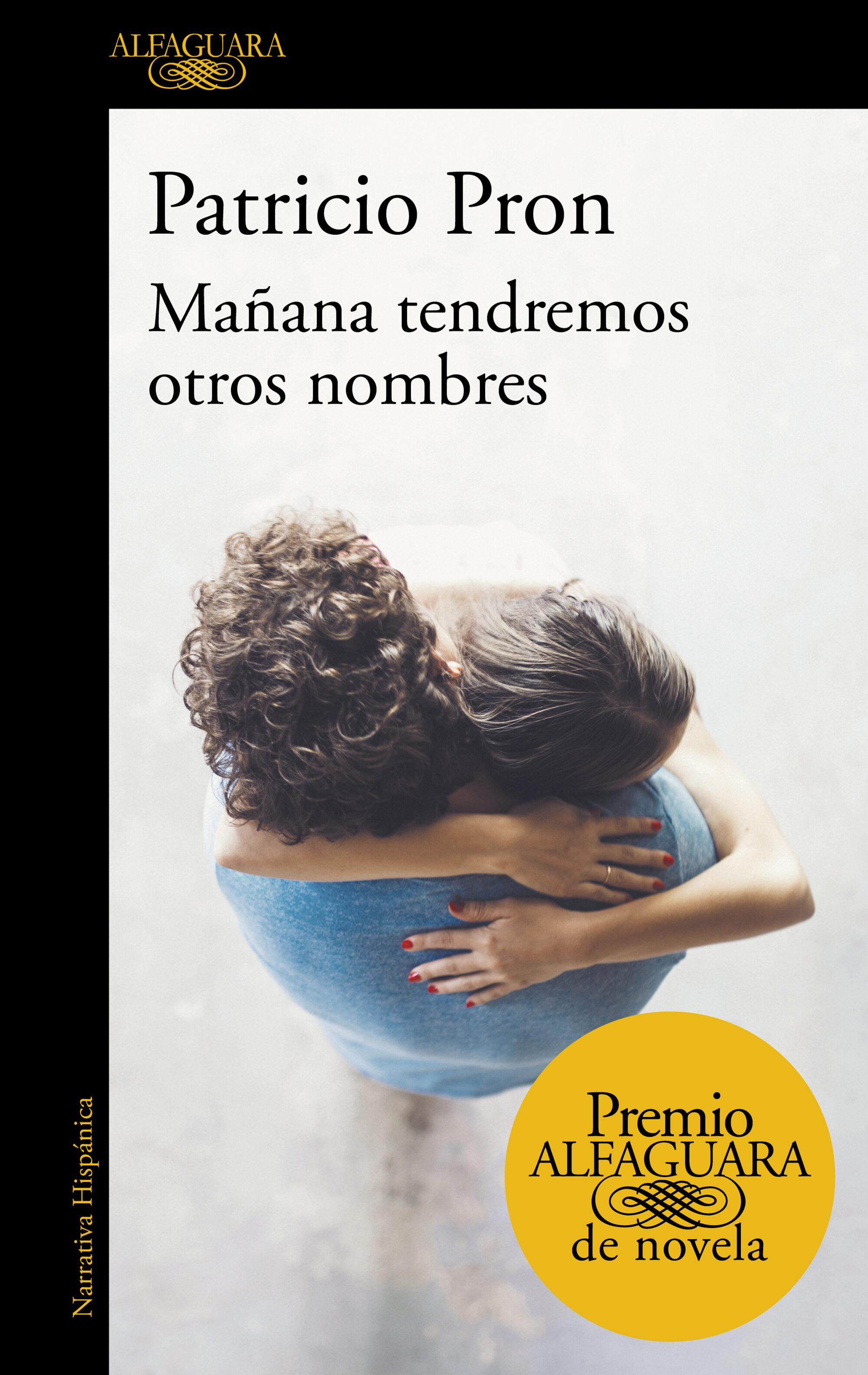 mañana tendremos otros nombres (premio alfaguara de novela 2019)-patricio pron-9788420434872