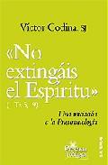 No Extingais El Espiritu: Una Iniciacion A La Pneumatologia por Victor Codina