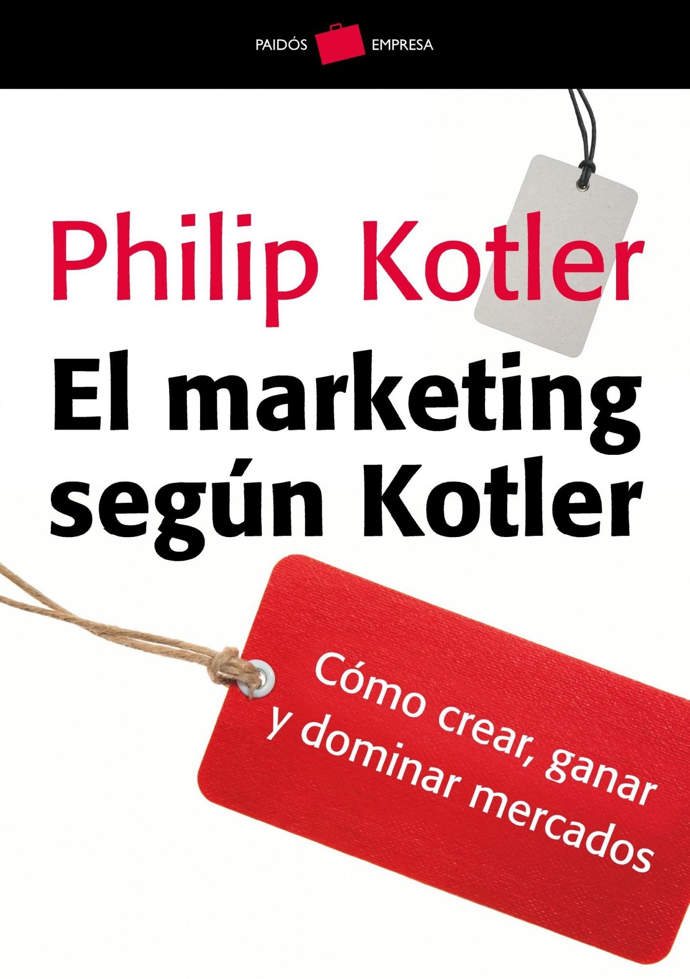 El Marketing Segun Kotler: Como Crear, Ganar Y Dominar Mercados por Philip Kotler