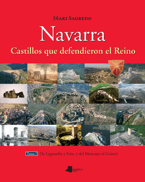 Navarra: Castillos Que Defendieron El Reino (t. I): De Laguardia A Foix Y Del Moncayo Al Goierri por Iñaki Sagredo Gratis