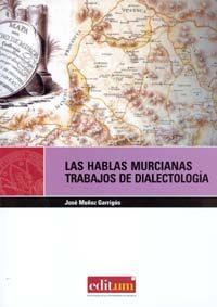 Las Hablas Murcianas: Trabajos De Dialectologia por Muñoz Garrigos Jose