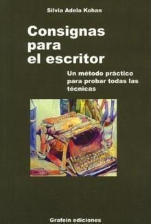 Consignas Para El Escritor: Un Metodo Practico Para Probar Todas Las Tecnicas por Silvia Adela Kohan epub