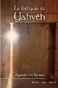 La Reliquia De Yahveh por Alfredo Del Barrio