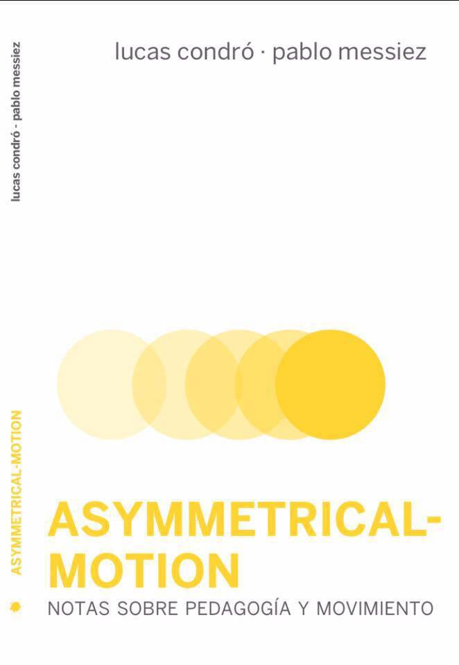 Asymmetrical-motion por Lucas Condro;                                                                                                                                                                                                          Pablo Messiez