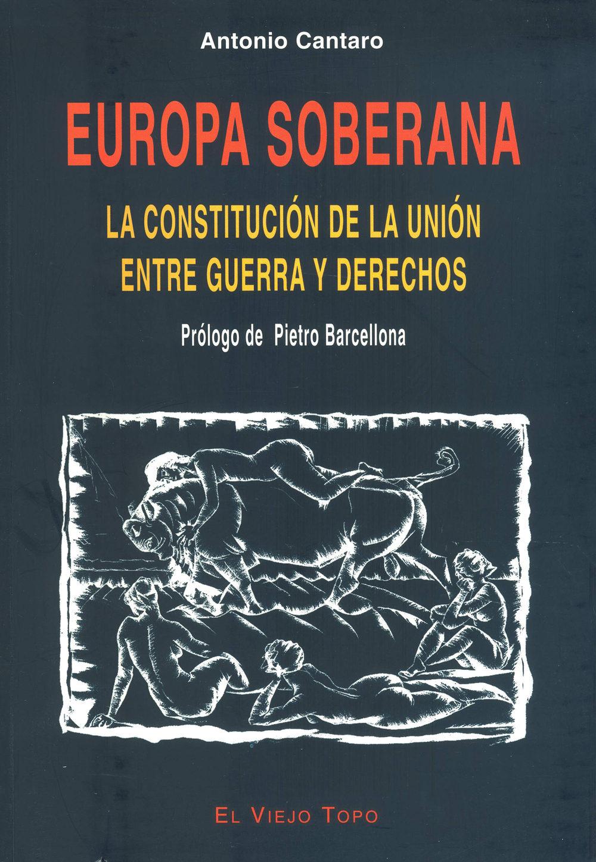 Europa Soberana: La Constitucion De La Union Entre Guerra Y Derec Hos (el Viejo Topo) por Antonio Cantaro;                                                                                                                                                                                                          Prol. De Pietro Barcellona Gratis